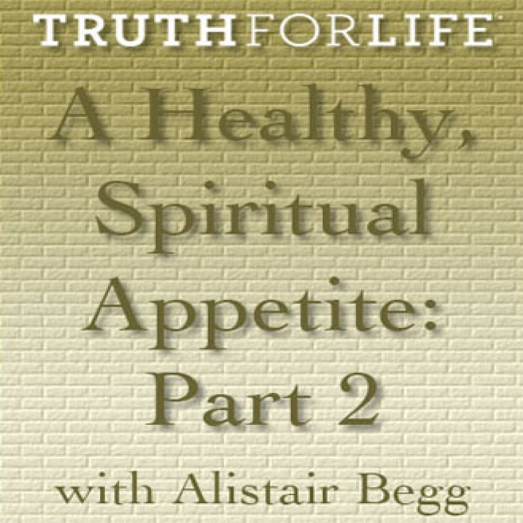 A Healthy Spiritual Appetite, Part 2