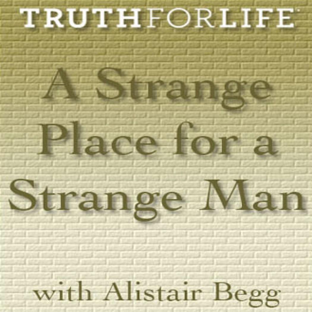 A Strange Place for a Strange Man