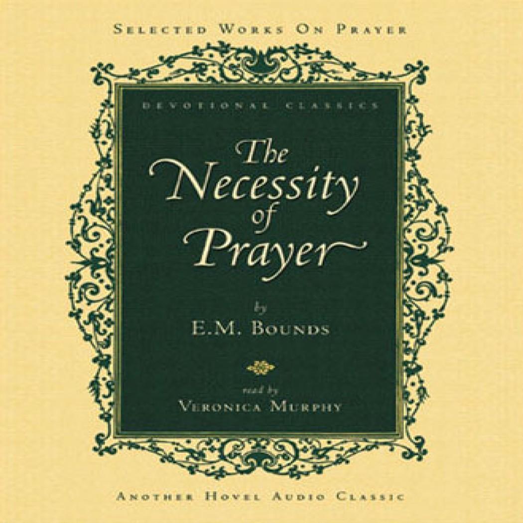 Necessity of Prayer - E.M. Bounds