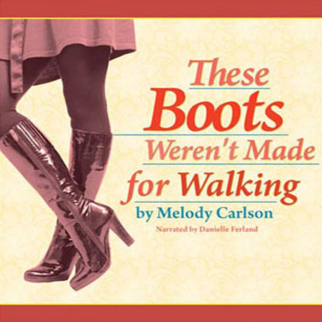 6d86112f36e These Boots Weren t Made for Walking by Melody Carlson Audiobook Download -  Christian audiobooks. Try us free.