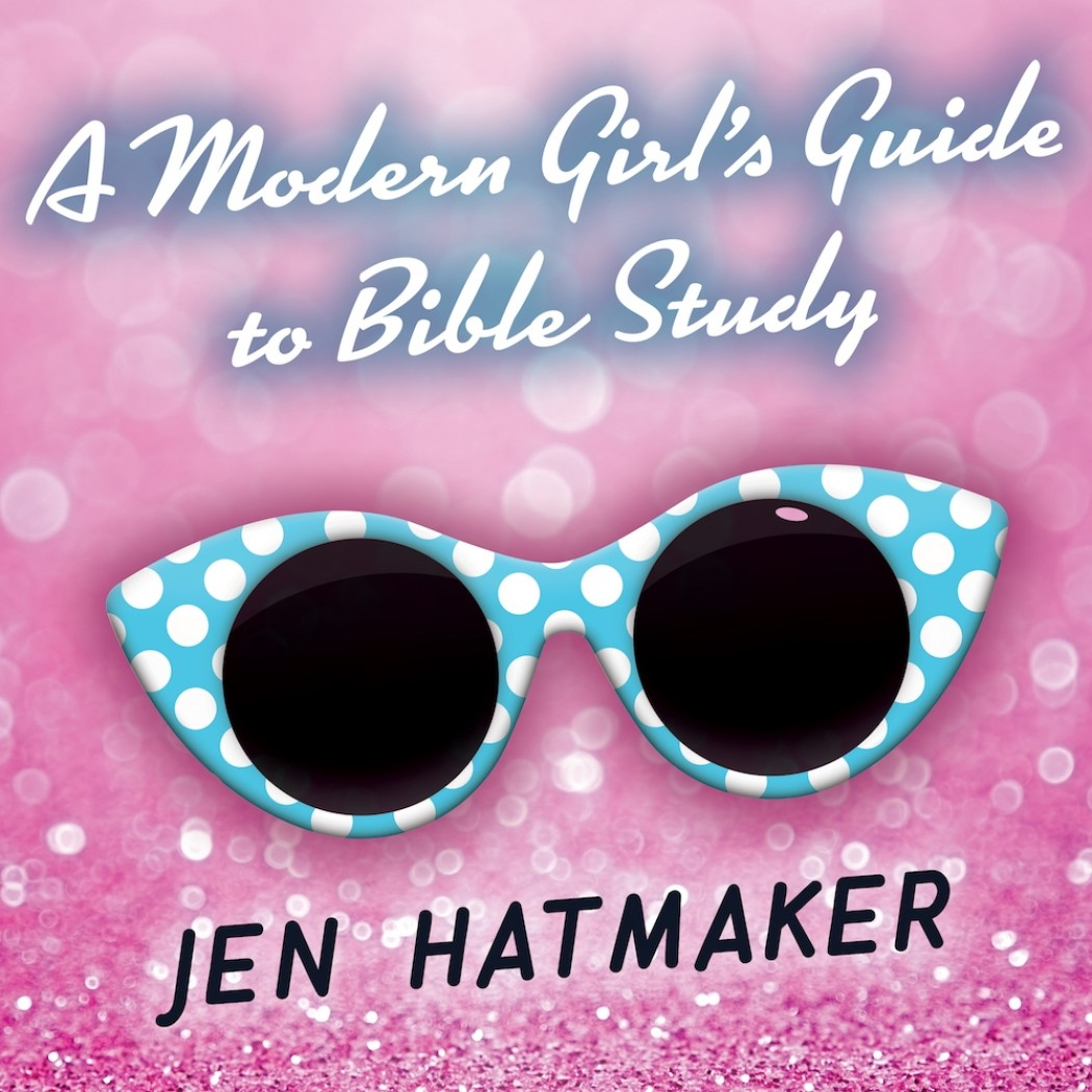 A Modern Girl's Guide to Bible Study: (A Modern Girl's Bible Study, Book #1)