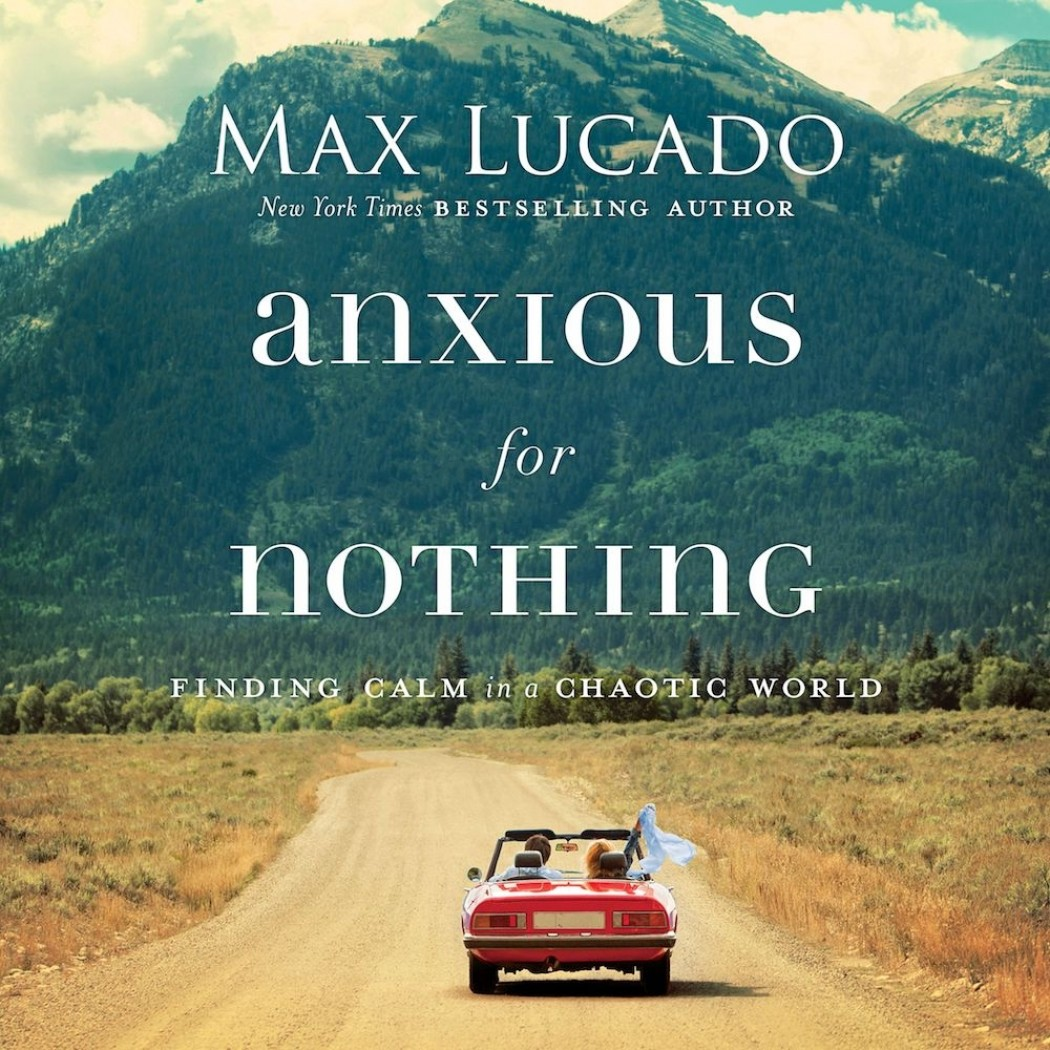 Anxious For Nothing Max Lucado Audiobook Download