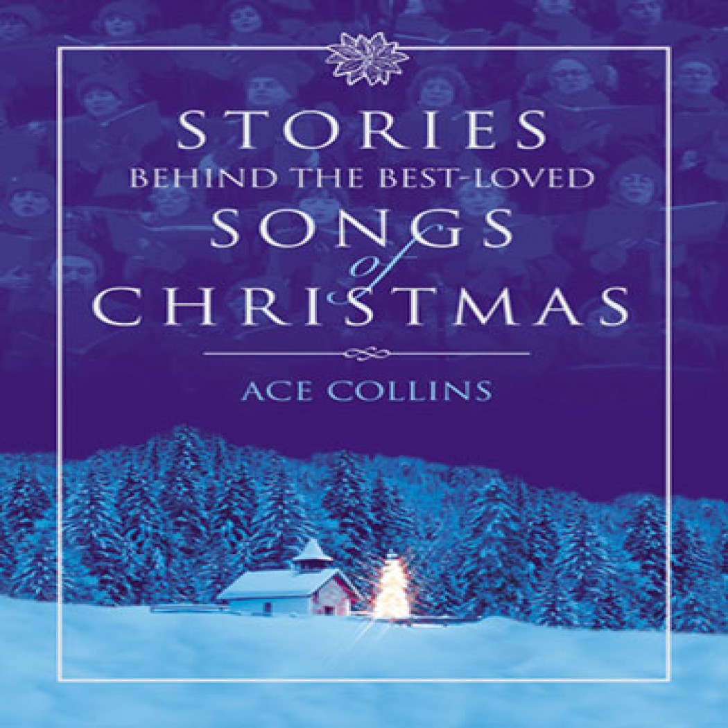 stories behind the best loved songs of christmas - Best Christian Christmas Songs