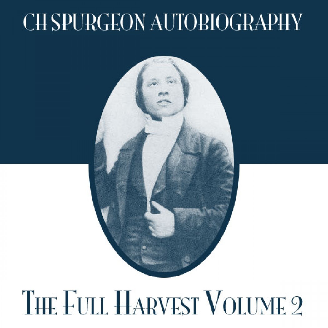 CH Spurgeon Autobiography: The Full Harvest
