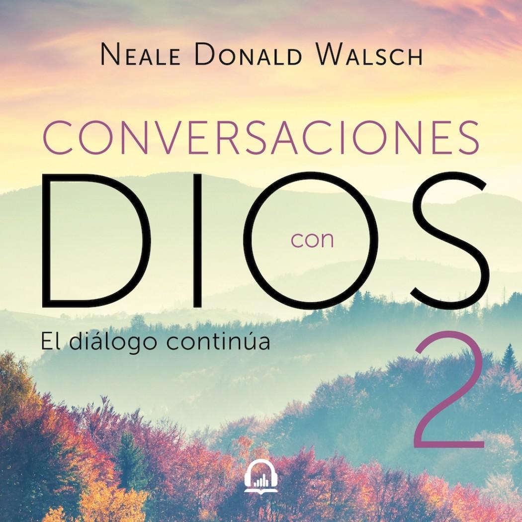 Conversaciones con Dios II (Conversaciones con Dios 2)