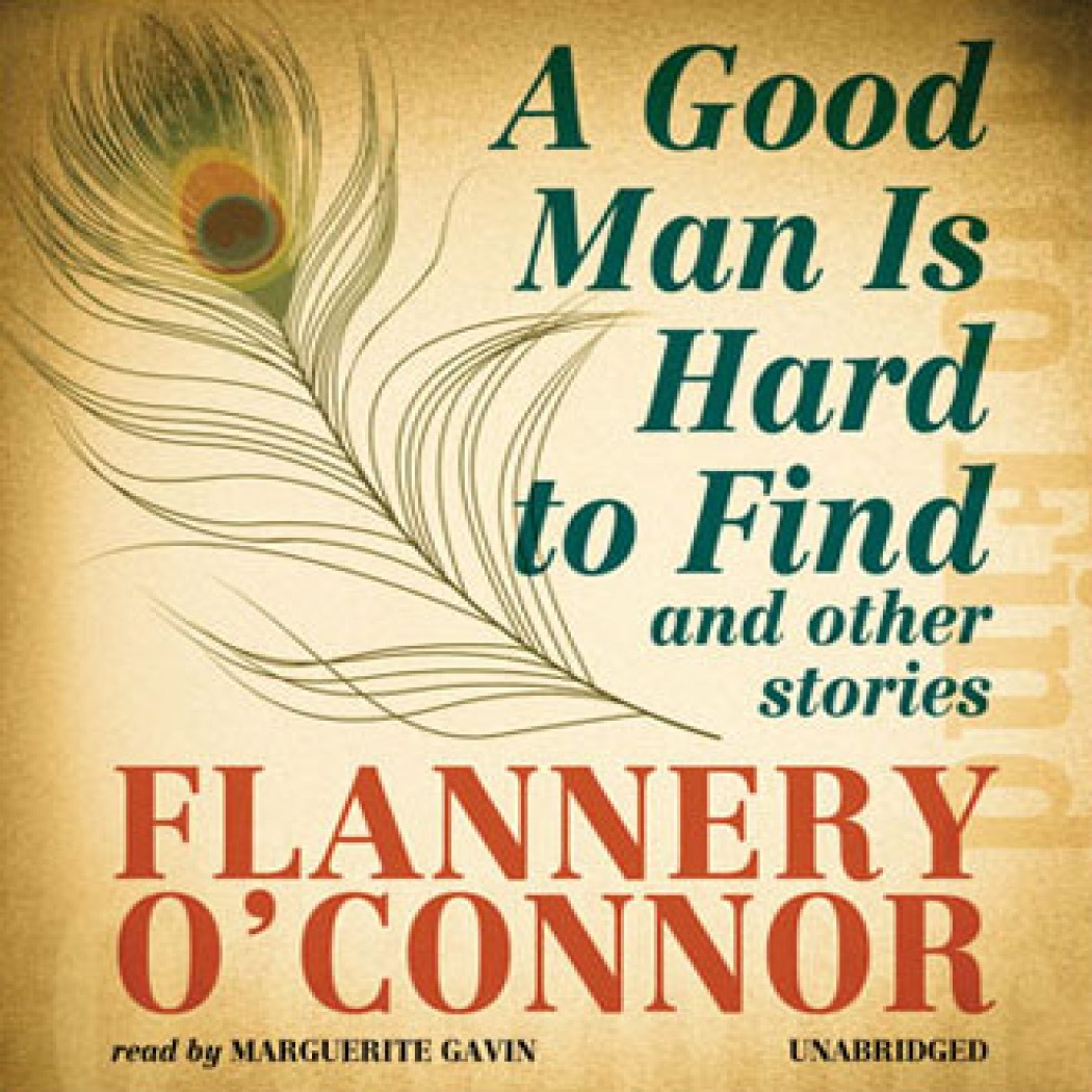 a good man is hard to and other stories by flannery o connor  a good man is hard to and other stories