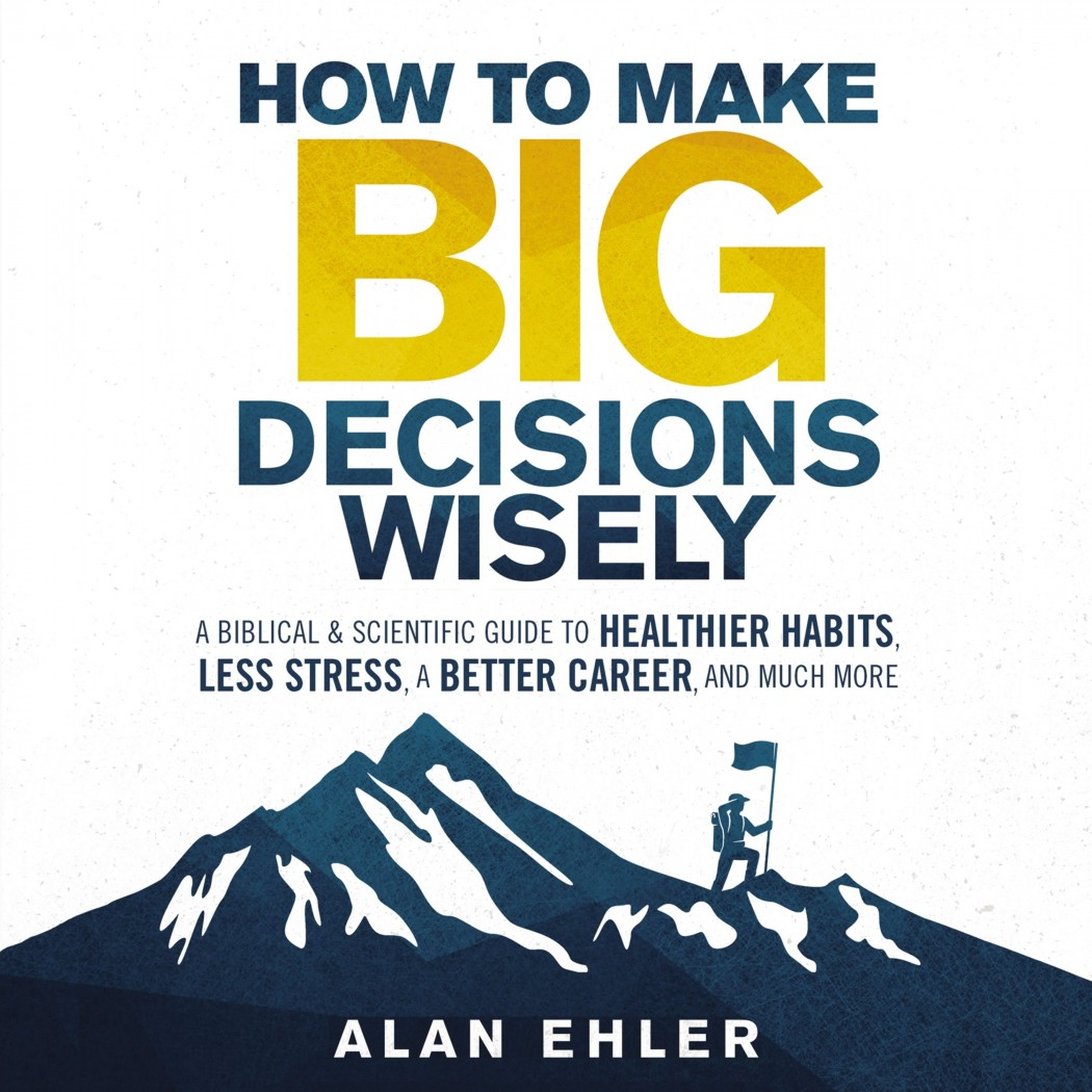 How to Make Big Decisions Wisely