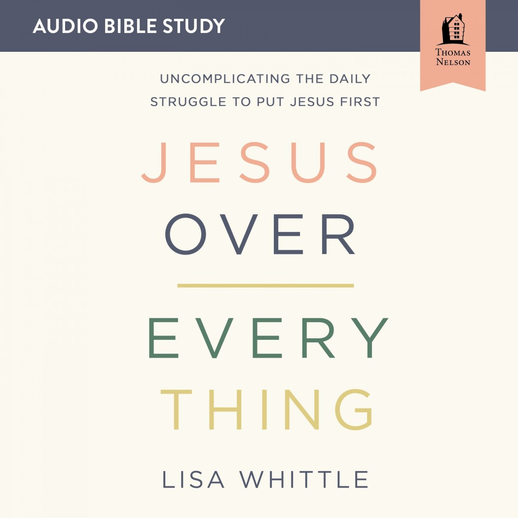 Jesus Over Everything: Audio Bible Studies