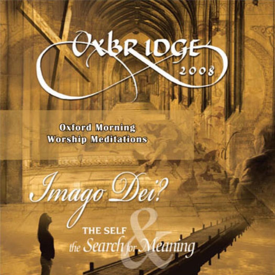 Oxbridge 2008: Oxford Morning Worship Meditations