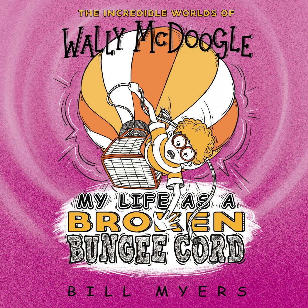My Life as a Broken Bungee Cord (The Incredible Worlds of Wally McDoogle, Book #3)