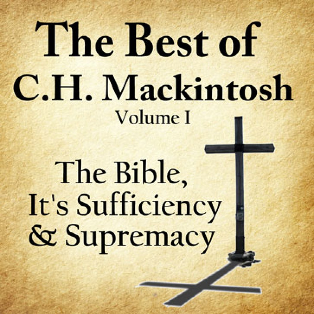 The Best of C.H. Mackintosh Volume I
