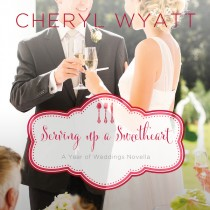 Serving Up a Sweetheart (A Year of Weddings Novella, Book #3)