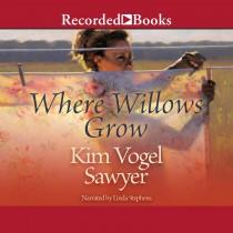 Where Willows Grow (Heart of the Prairie, Book #10)