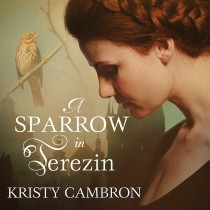 A Sparrow in Terezin (A Hidden Masterpiece Series, Book #2)