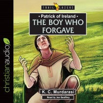 Patrick of Ireland: The Boy Who Forgave (Trailblazers Series)