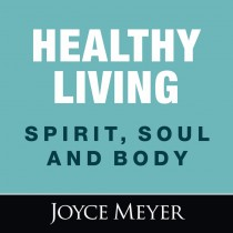 Healthy Living: Spirit, Soul and Body
