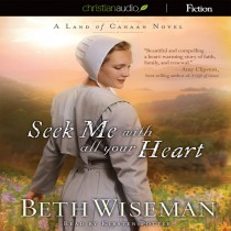 Seek Me With All Your Heart (A Land of Canaan Novel Series, Book #1)