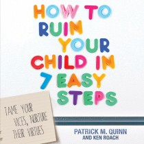 How to Ruin Your Child in 7 Easy Steps