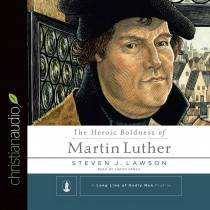 The Heroic Boldness of Martin Luther (A Long Line of Godly Men)