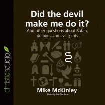 Did the Devil Make Me Do It? (Series: Questions Christians Ask)