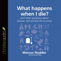 What Happens When I Die? (Series: Questions Christians Ask)