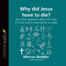 Why Did Jesus Have to Die? (Series: Questions Christians Ask)