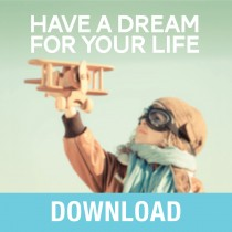 Have a Dream for Your Life Teaching Series