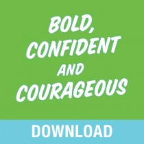 Bold, Confident & Courageous Teaching Series
