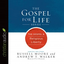 The Gospel & Religious Liberty (Gospel for Life Series)