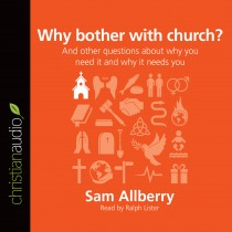 Why Bother with Church? (Series: Questions Christians Ask)
