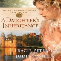 A Daughter's Inheritance (The Broadmoor Legacy, Book #1)