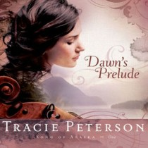 Dawn's Prelude (Song of Alaska Series, Book #1)