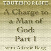 A Charge to a Man of God, Part 1