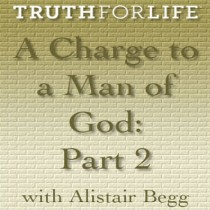 A Charge to a Man of God, Part 2