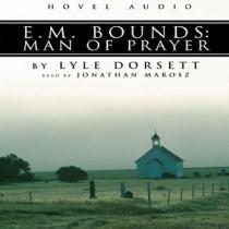 E.M. Bounds: Man of Prayer