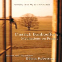 Dietrich Bonhoeffer's Meditation on the Psalms