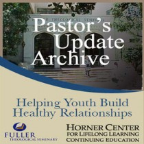 Pastor's Update: 3541 - Helping Youth Build Healthy Relationship