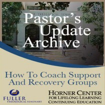 Pastor's Update: 3058 - How to Coach Support and Recovery Groups