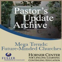Pastor's Update: 7006 -  Mega Trends: Future-Minded Churches