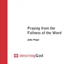 Praying from the Fullness of the Word
