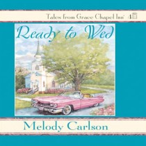 Ready To Wed (Tales from Grace Chapel Inn Series, Book #4)