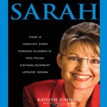 Sarah: How a Hockey Mom Turned Alaska's Political Establishment