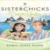 Sisterchicks Down Under (Sisterchicks Series, Book #4)