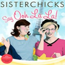 Sisterchicks Say Ooh La La (Sisterchicks Series, Book #5)
