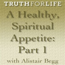 A Healthy Spiritual Appetite, Part 1