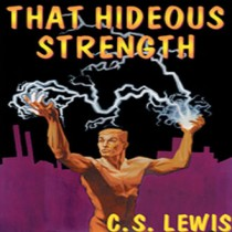 That Hideous Strength (The Space Trilogy, Book #3)