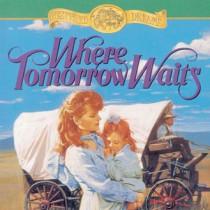Where Tomorrow Waits (Westward Dreams, Book #3)