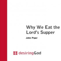 Why We Eat the Lords Supper