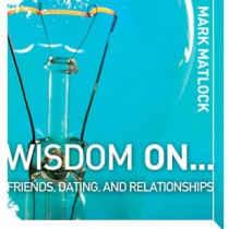 Wisdom on Friends, Dating & Relationships