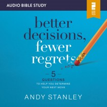 Better Decisions, Fewer Regrets Audio Bible Studies